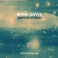 """Ryan Davis präsentiert seine """"Particles Of Bliss"""" auf Traum Schallplatten"""