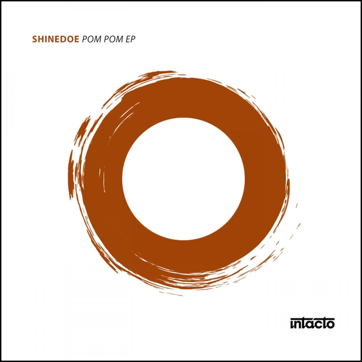 Shinedoe – Pom Pom EP (Intacto 053)