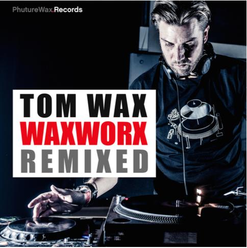 """Tom Wax präsentiert """"WaxWorx Remixed"""""""