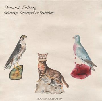 Dominik Eulberg – Falkenauge, Katzengold & Taubenblut (Traum Schallplatten)