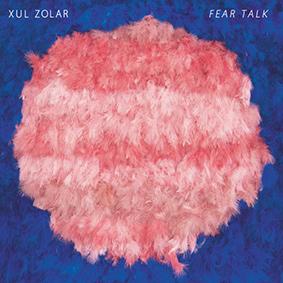 Xul Zolar – Fear Talk (Asmara)
