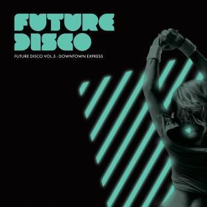 Future Disco geht per Downtown Express in die fünfte Runde