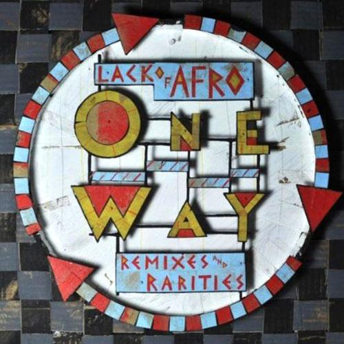 Lack Of Afro One Way: Remixes & Rarities (Freestyle/Kudos/Groove Attack)