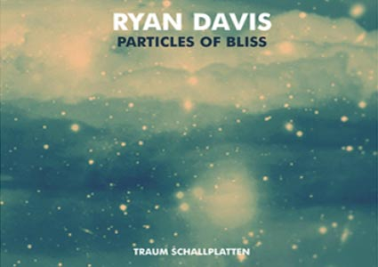 Ryan Davis – Particles Of Bliss (Traum Schallplatten)