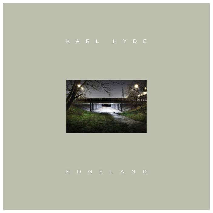 Karl Hyde – Edgeland (Universal)
