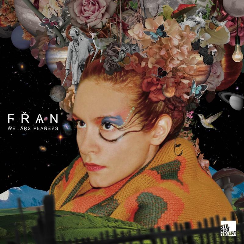"""Fran mit neuem Material: """"We Are Planets"""" (Stil vor Talent)"""