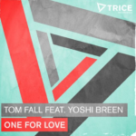 1. Tom Fall feat. Yoshi Breen - One For Love ( TRICE )