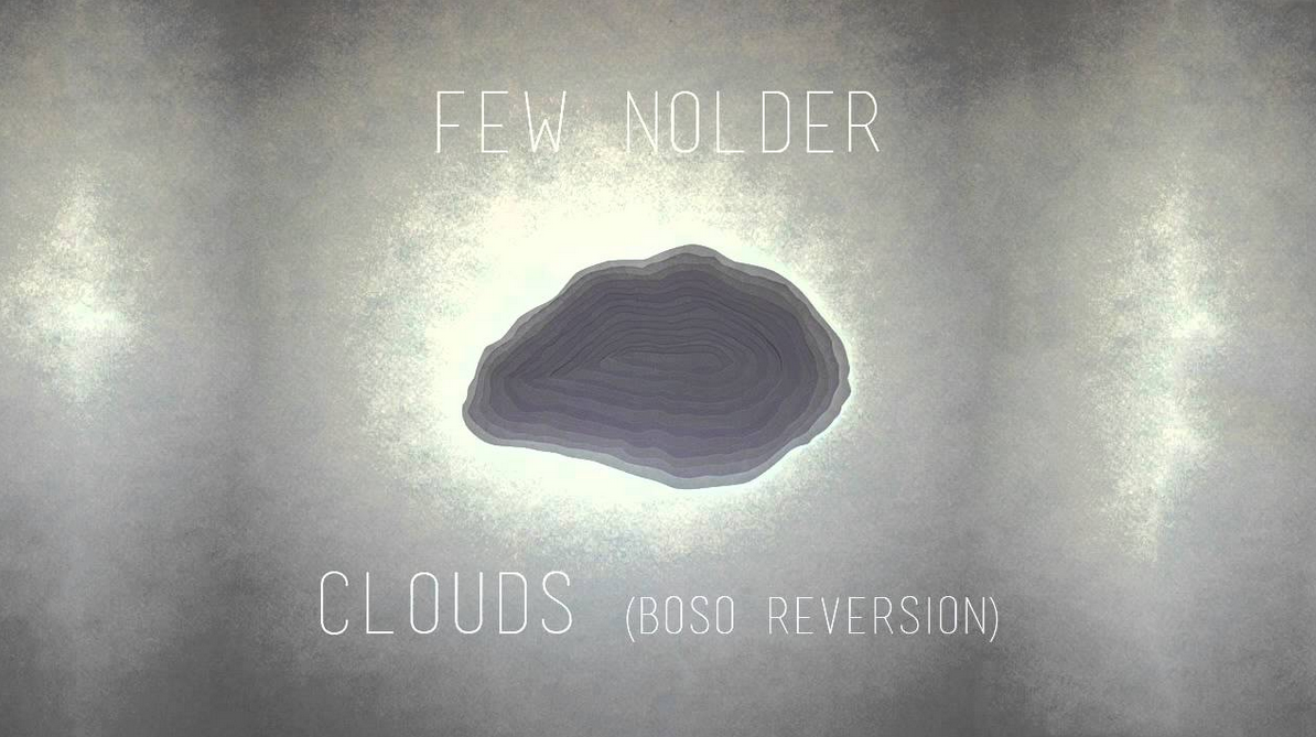Few Nolder – Clouds (Boso)