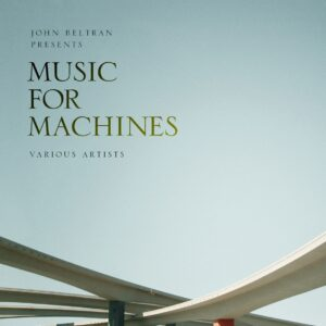 John Beltran presents Music For machines VA