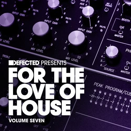 """Die siebte Liebesbekundung von Defected steht an – """"For The Love Of House Vol. 7"""""""