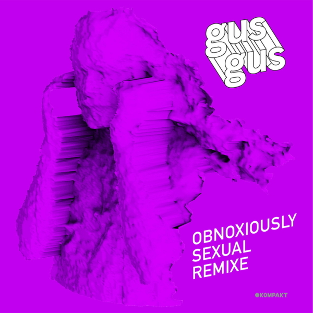GusGus – Obnoxiously Sexual Remixe (Kompakt)