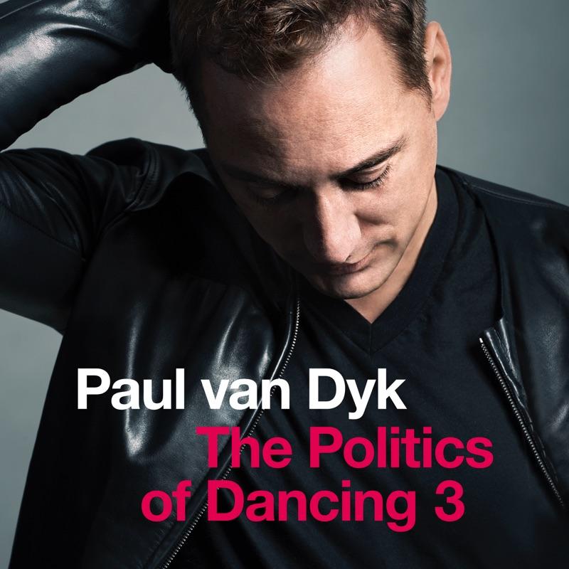 """Paul van Dyk präsentiert """"The Politics Of Dancing 3"""""""