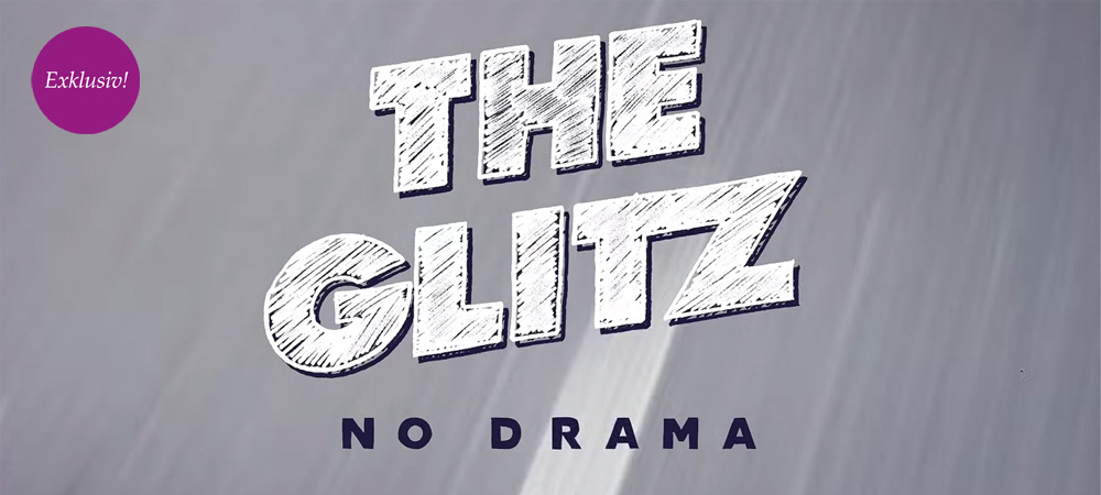 Exklusiv: The Glitz – No Drama Album Documentary