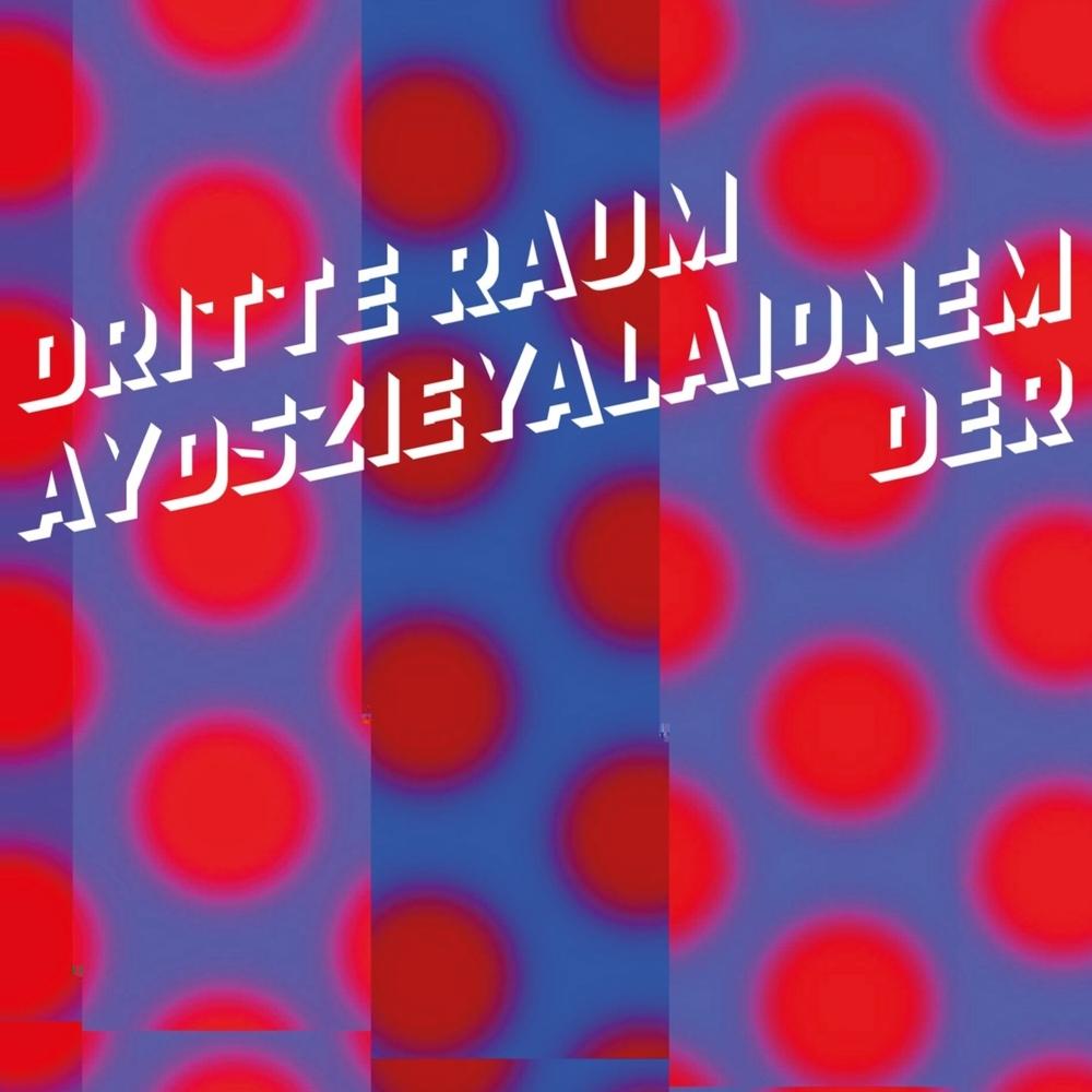 Der Dritte Raum – Aydszieyalaidnem (Der Dritte Raum Records)