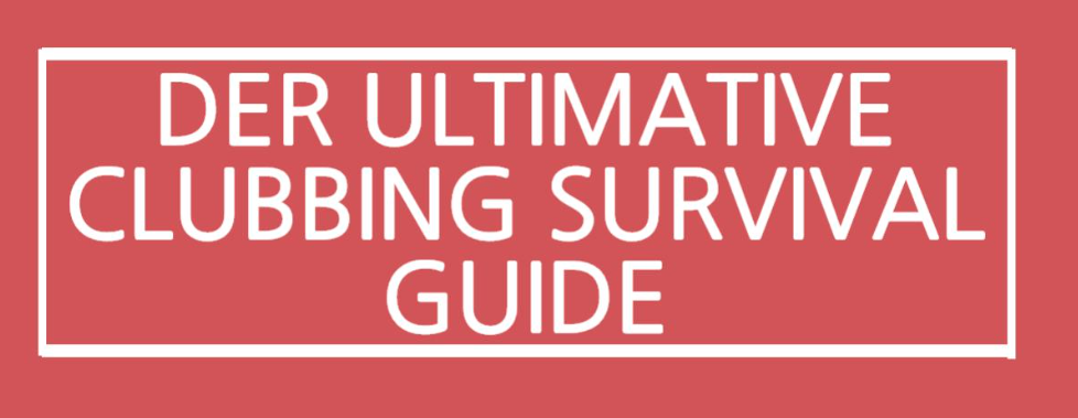Der ultimative Clubbing Survival Guide