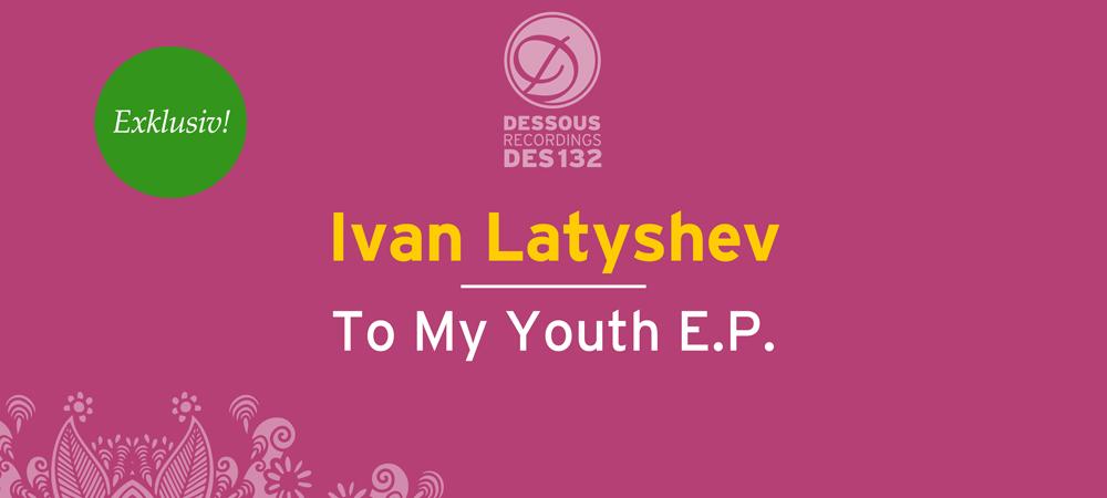 Exklusive Premiere: Ivan Latyshev – Old Ages (Dessous Recordings)