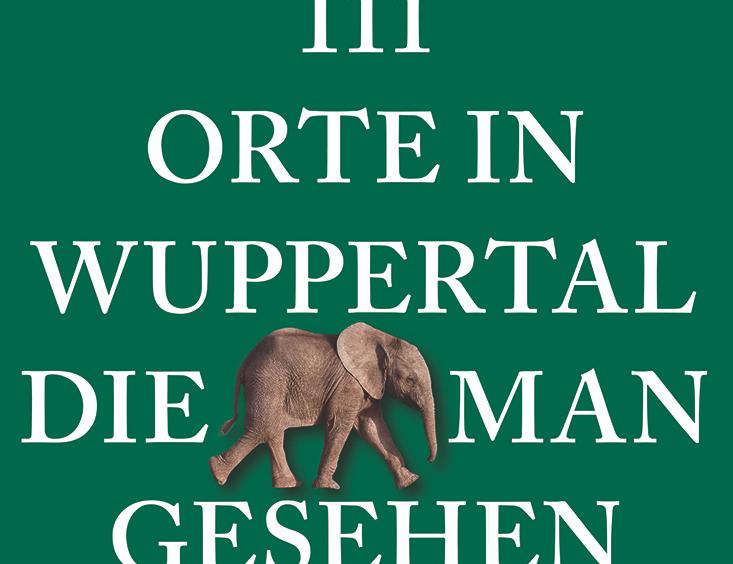 112 Orte in Wuppertal, die man gesehen haben muss