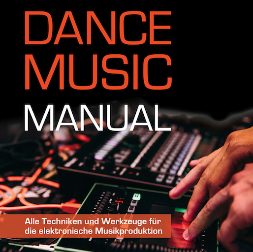 """""""Dance Music Manual"""" –das Buch über Techniken und Werkzeuge für die elektronische Musikproduktion"""